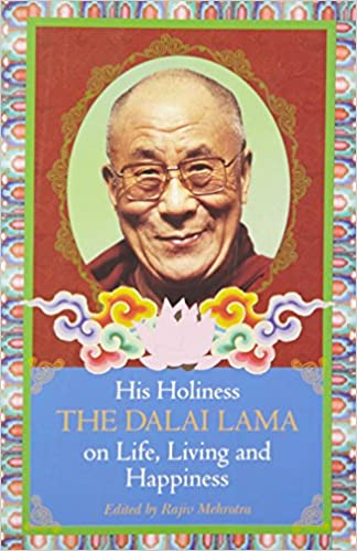 His Holiness the Dalai Lama on Life: Living and Happiness
