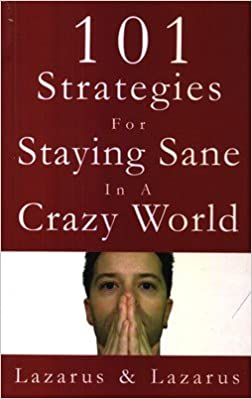 101 Strategies for staying Sane in a Crazy World