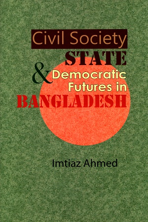 Civil Society, State & Democratic Futures in Bangladesh