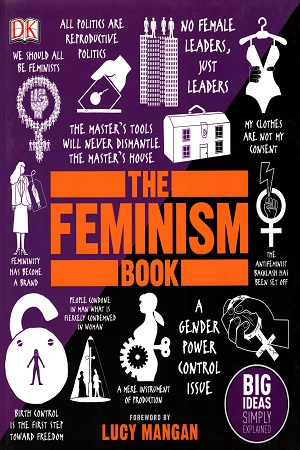 The Feminism Book: Big Ideas Simply Explained