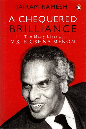 A Chequered Brilliance: The Many Lives of V.K. Krishna Menon
