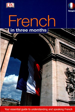 French in Three Months:: Your Essential Guide to Understanding and Speaking French