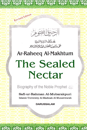 (Ar-Raheeq Al-Makhtum) The Sealed Nectar: Biography of the Noble Prophet (SAW)