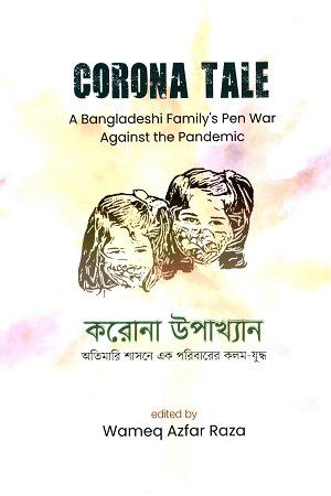 Corona Tales: A Bangladeshi Family's Pen War Against the Pandemic