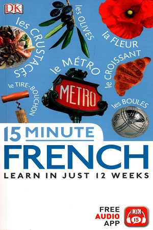 15 Minute French: Learn in Just 12 Weeks