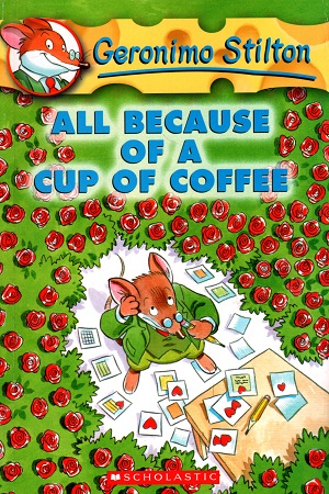 All Because of a Cup of Coffee:(Geronimo Stilton): 10