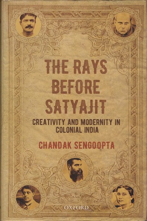 The Rays Before Satyajit: Creativity and Modernity in Colonial India