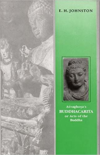 Asvaghosa's Buddhacarita, or, Acts of the Buddha: Sanskrit Text with English Translation, Cantos 1 to XIV Translated from the Original Sanskrit and ... Together with an Introduction and Notes