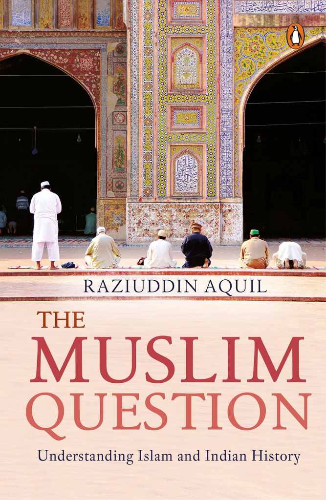 The Muslim Question: Understanding Islam and Indian History