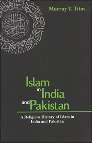 Islam in India and Pakistan: A Religious History of Islam