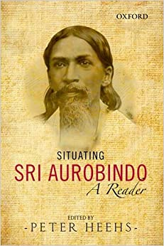 Situating Sri Aurobindo: A Reader