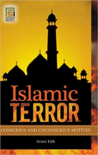 Islamic Terror: Conscious and Unconscious Motives (Praeger Security International)